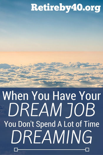 When you have your dream job, you don't spend a lot of time dreaming