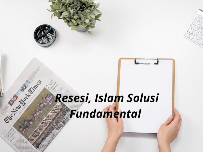 Resesi, Islam Solusi Fundamental