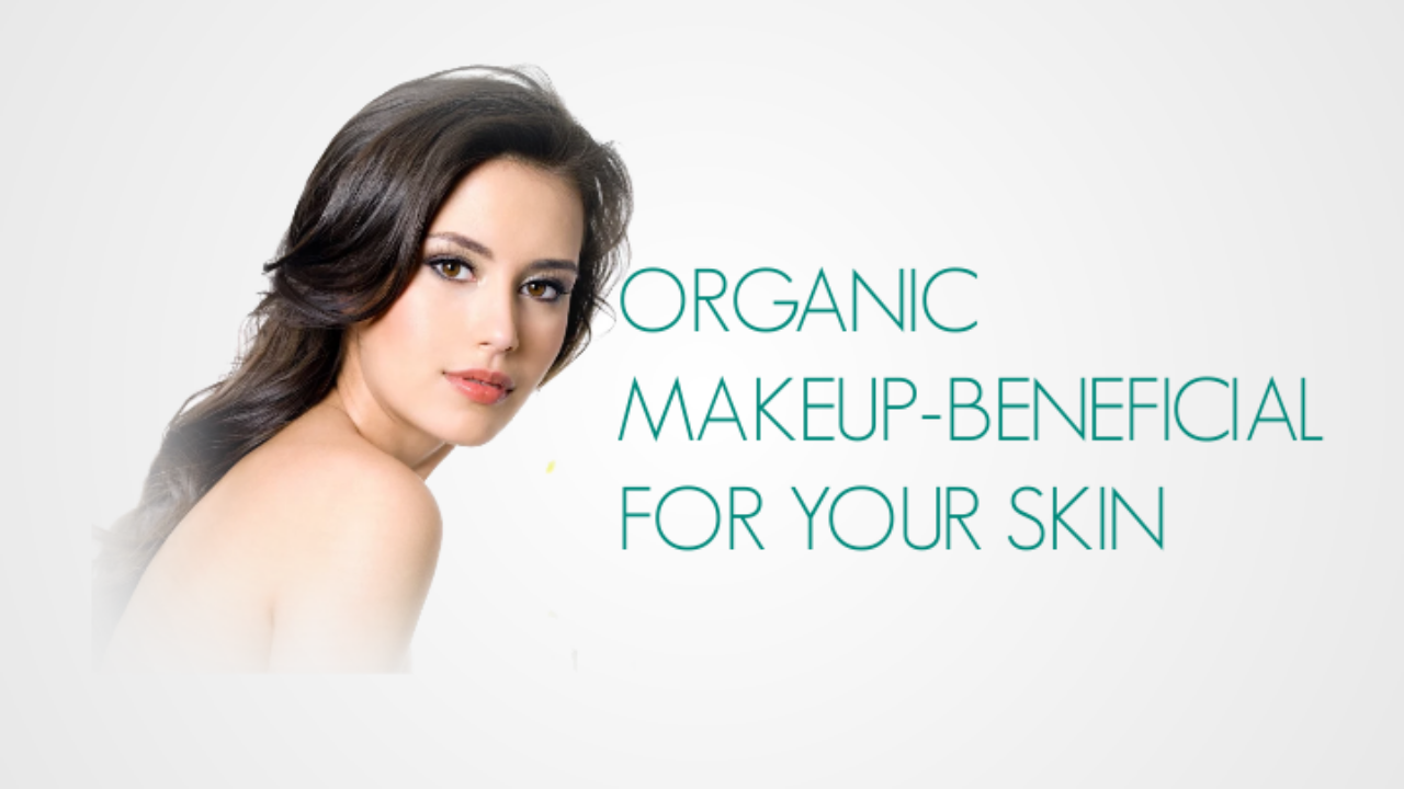 Organic Makeup : Beneficial For Your Skin