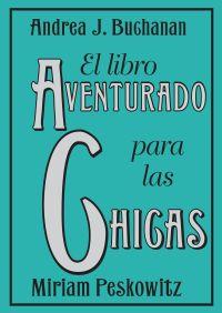 El libro aventurado para las chicas By Andrea J. Buchanan
