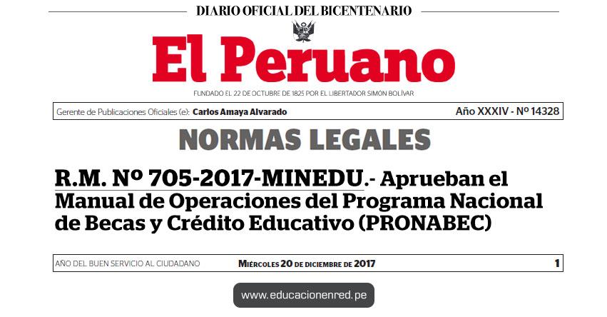 R. M. N° 705-2017-MINEDU - Aprueban el Manual de Operaciones del Programa Nacional de Becas y Crédito Educativo (PRONABEC) www.pronabec.gob.pe