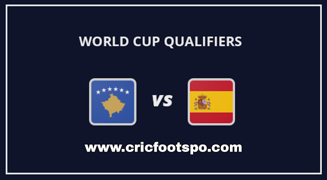 World Cup Qualifiers: Kosovo Vs Spain Live Stream Online  Free Match Preview and Lineup.