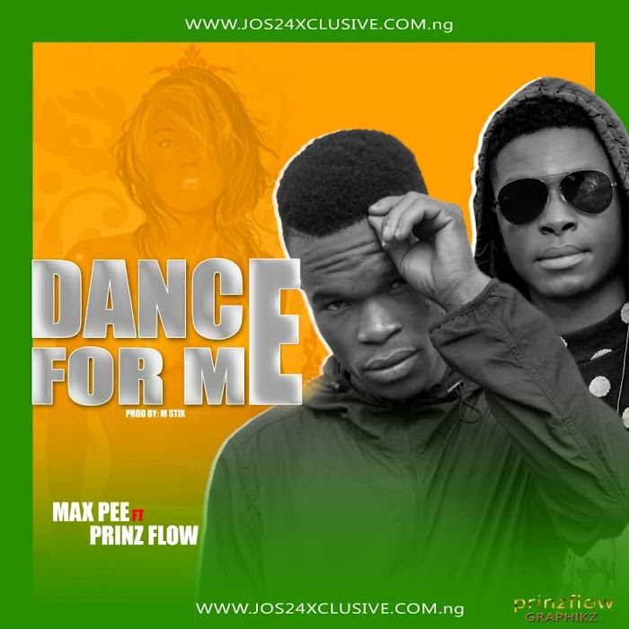 MusiQ: Max pee ft Prinzflow - Dance For Me  Jos24xclusive