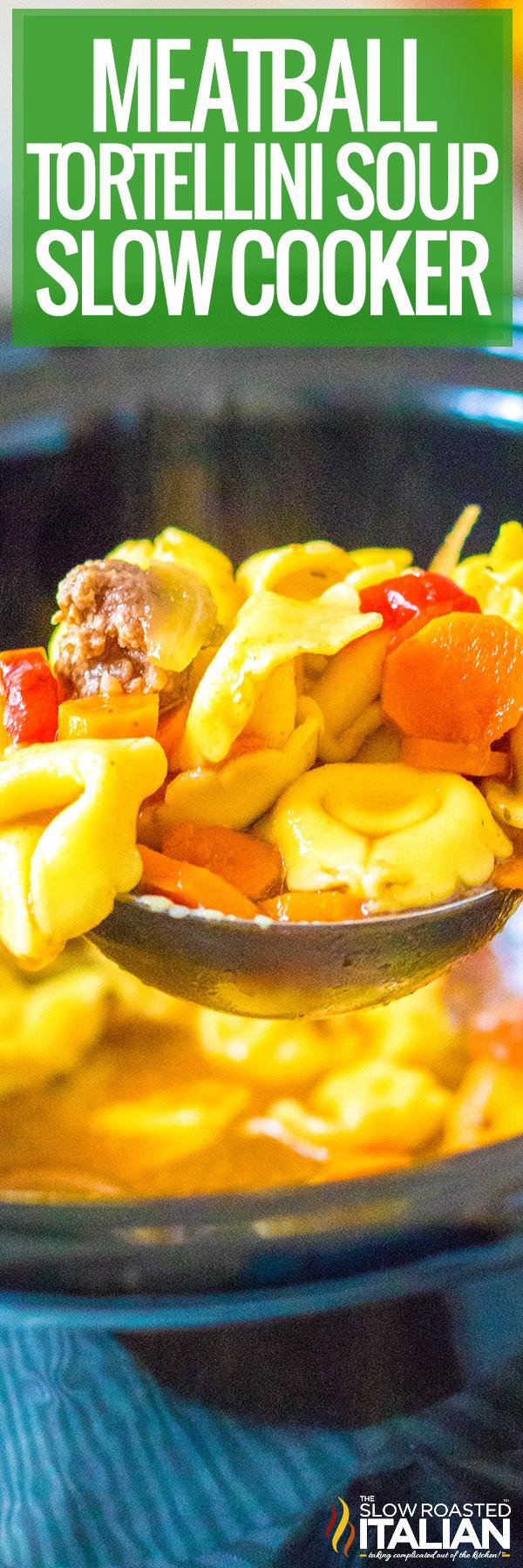 Meatball Tortellini Soup (Slow Cooker) closeup