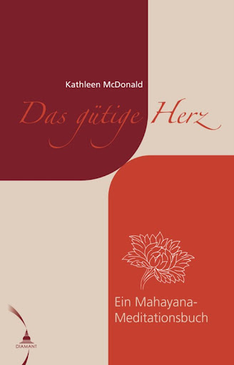"The German edition of Kathleen McDonald's ""Awakening the Kind Heart,"" published spring 2012 by Diamant Verlag (www.diamant-verlag.info)."