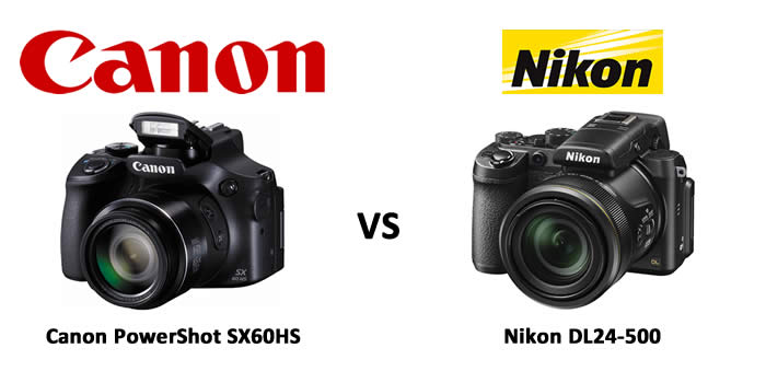 Choosing Between Canon PowerShot SX60HS and Nikon DL24-500?