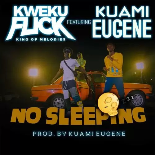 Kweku Flick - No Sleeping Ft. Kuami Eugene
