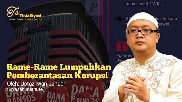 Rame-Rame Lumpuhkan Pemberantasan Korupsi