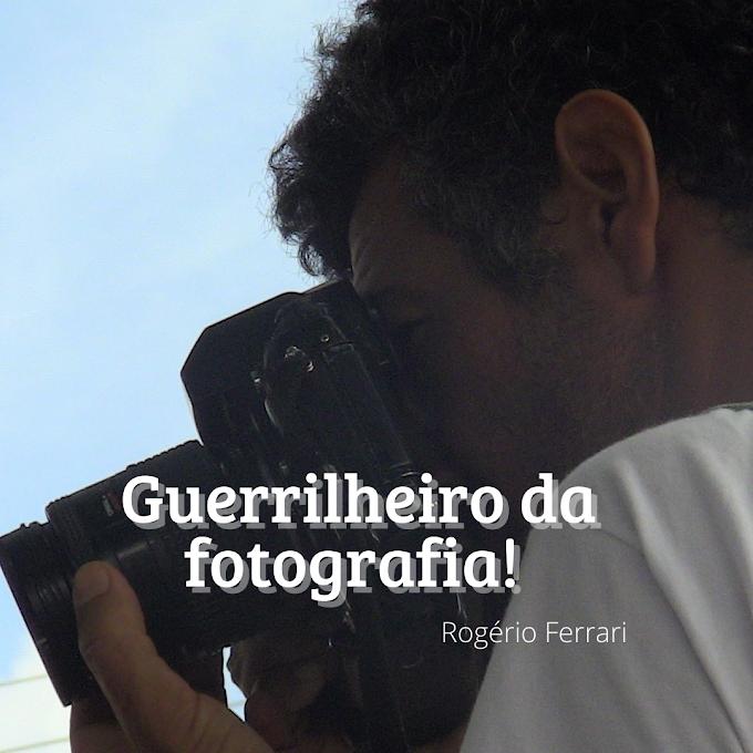 Rogério Ferrari: O guerrilheiro da fotografia