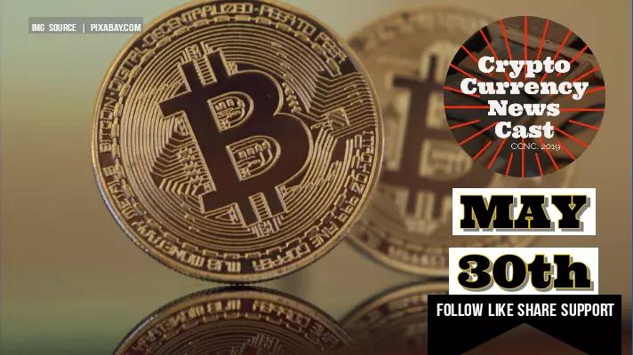 Crypto News Cast May 30th 2021 ?