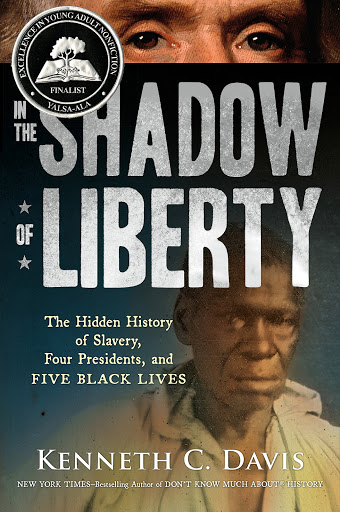 In the Shadow of Liberty: The Hidden History of Slavery, Four Presidents, and Five Black Lives - Books Biographies