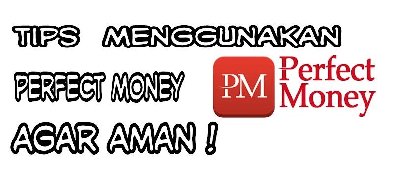 Tips Menggunakan Perfect Money Agar Aman !