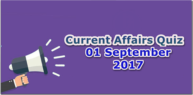 01 September 2017 Current Affairs MCQ Quiz