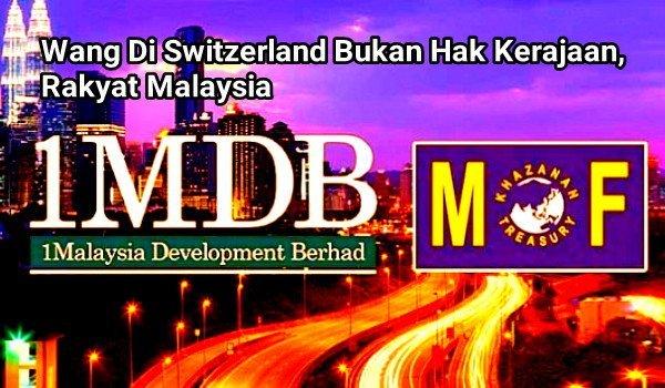 *WANG DI SWITZERLAND BUKAN MILIK RAKYAT MALAYSIA - KEMENTERIAN KEWANGAN*