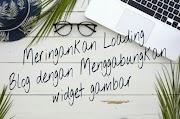 Tips Meringankan Loading Blog Dengan Menggabungkan Widget Gambar