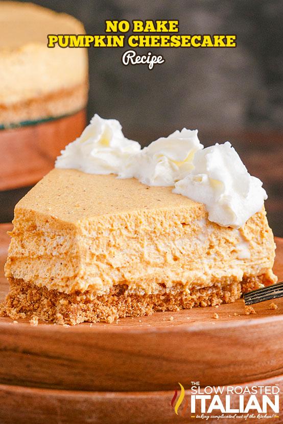 No Bake Pumpkin Cheesecake slice with whipped cream