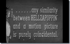 any similarity between Hellzpoppin' and a motion picture is purely coincidental
