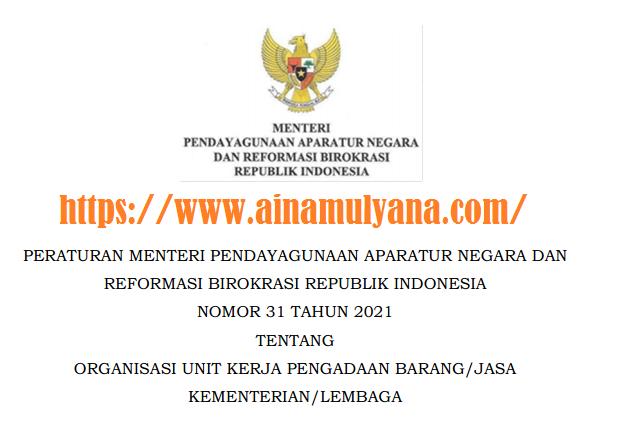 Permenpan RB Nomor 31 Tahun 2021 Tentang Organisasi Unit Kerja Pengadaan Barang/Jasa Kementerian/Lembaga (K/L)
