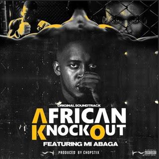 M.I Abaga – African Knockout (Prod. by Chopstix)