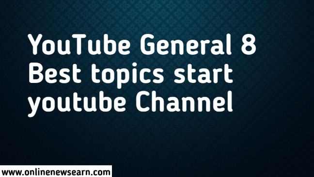 YouTube General 8 Best topics start youtube Channel