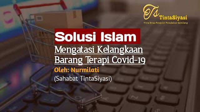 Solusi Islam Mengatasi Kelangkaan Barang Terapi Covid-19