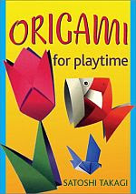Photo: Origami for Playtime Takagi, Satoshi Japan Publications Trading Co (November 2003) Paperback 158 pages ISBN 4889961313