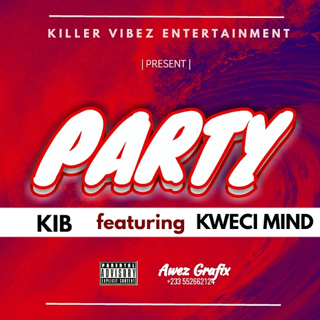 KIB - Party ft. Kweci Mind (Prod. By Sir Rufy Beat).
