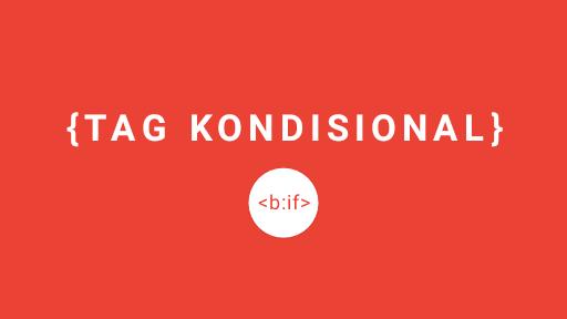 Tag Kondisional Blogger