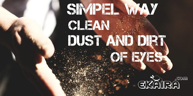 Simple way to Clean or Remove dust and dirt of Eyes