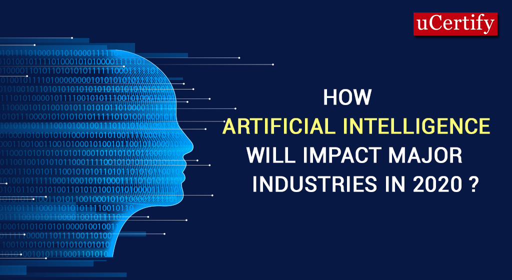 How Artificial Intelligence Will Impact Major Industries in 2020