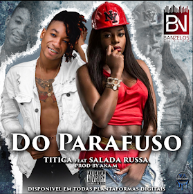 Titica ft. Salada Russa - Do Parafuso (Afro House) (Prod. Dj Aka M) [2019 DOWNLOD]