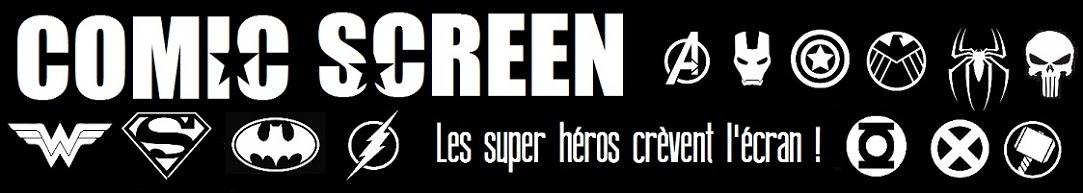Comic Screen : Les super héros crèvent l'écran