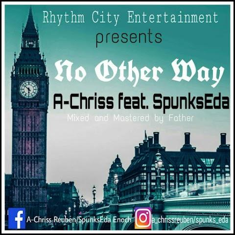 MUSIC: NO OTHER WAY   A-CHRISS feat Spunks Eda