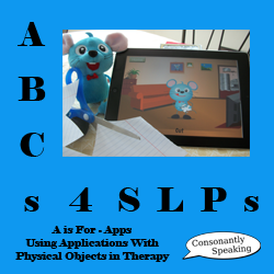 ABCs 4 SLPs: A is for Apps - Using Applications With Physical Objects in Therapy image