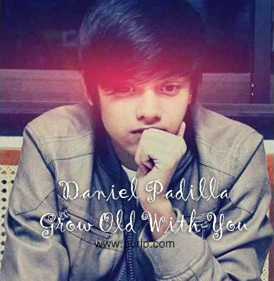 Daniel Padilla - Grow Old With You