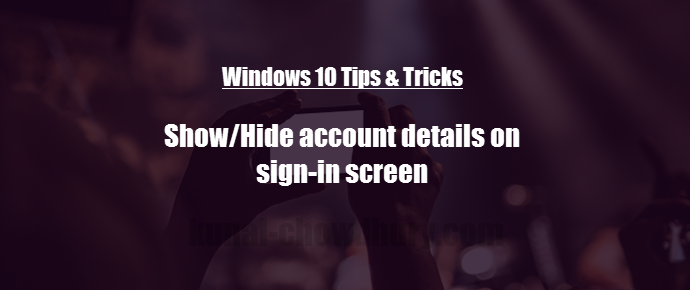 How to show/hide account details on Windows 10 sign-in screen? (www.kunal-chowdhury.com)