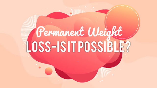Permanent Weight Loss-Is It Possible