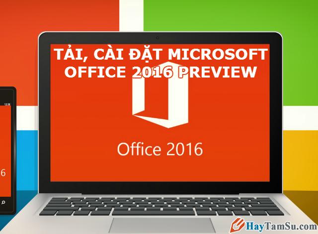 Tải và Cài đặt Microsoft Office 2016 cho Windows 10, 7, 8/8.1