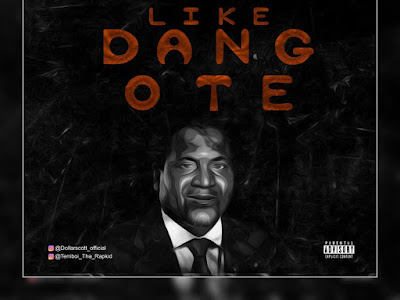Music : Dollar Scott ft. Terri Boi - Like Dangote || Download Mp3