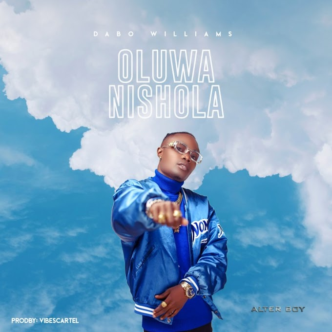 Download music – Oluwanisola by Dabo Williams (Alter Boy)   @isdabowilliams