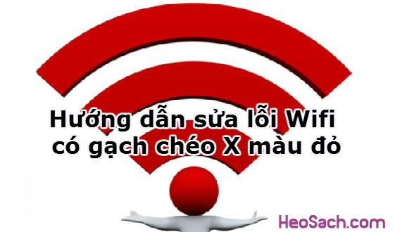 Hình 1 - Hướng dẫn sửa lỗi Wifi có gạch chéo X màu đỏ