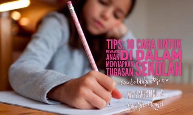 10 Cara Untuk Membantu Anak Di Dalam Menyiapkan Tugasan Sekolah