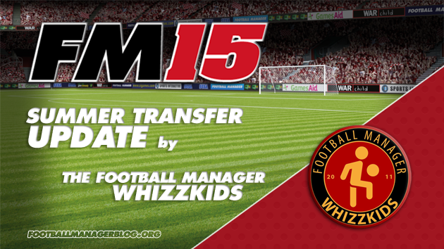 Summer Transfer Update Football Manager 2015 The Football MAnager Whizzkids