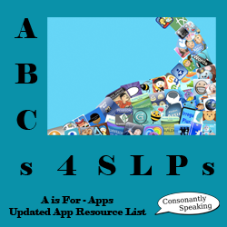 ABCs 4 SLPs: A is for Apps - Updated Application Resource List to Help You Find Appropriate Speech-Language Apps for Therapy image