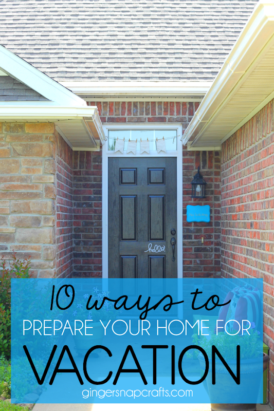 10 Ways to Prepare Your Home for Vacation at GingerSnapCrafts.com #vacation #ad