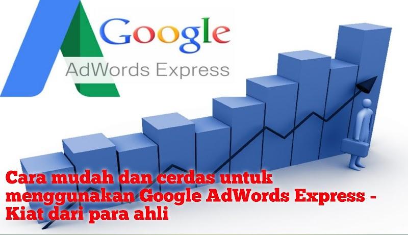 Cara mudah dan cerdas untuk menggunakan Google AdWords Express - Kiat dari para ahli
