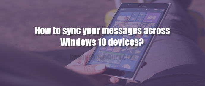 How to sync your messages across #Windows 10 devices? (www.kunal-chowdhury.com)