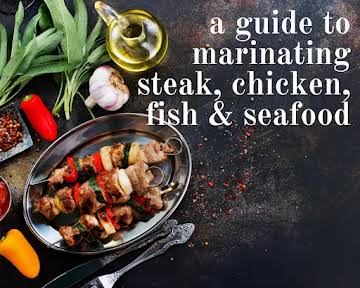A Guide to Marinating Steak, Chicken, Fish and Seafood
