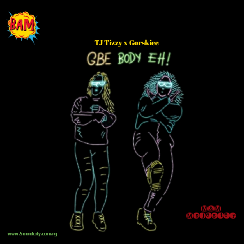 [New Song] TJ Tizzy x Gorskiee - Gbe Body Eh (M&M. By Majester)