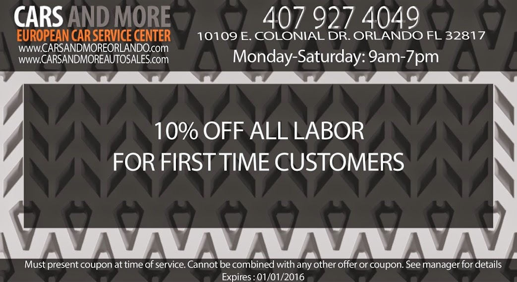 10% off labor  10% off first time customers  10% off all labor for first time customers. Can not combine with other coupons.  PRINTABLE COUPON www.carsandmoreorlando.com